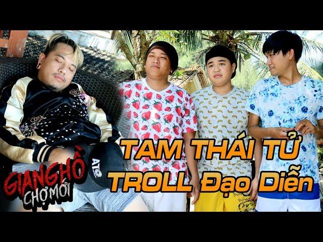 GIANG HỒ CHỢ MỚI | Tam Thái Tử TROLL Đạo Diễn Mr.Tô