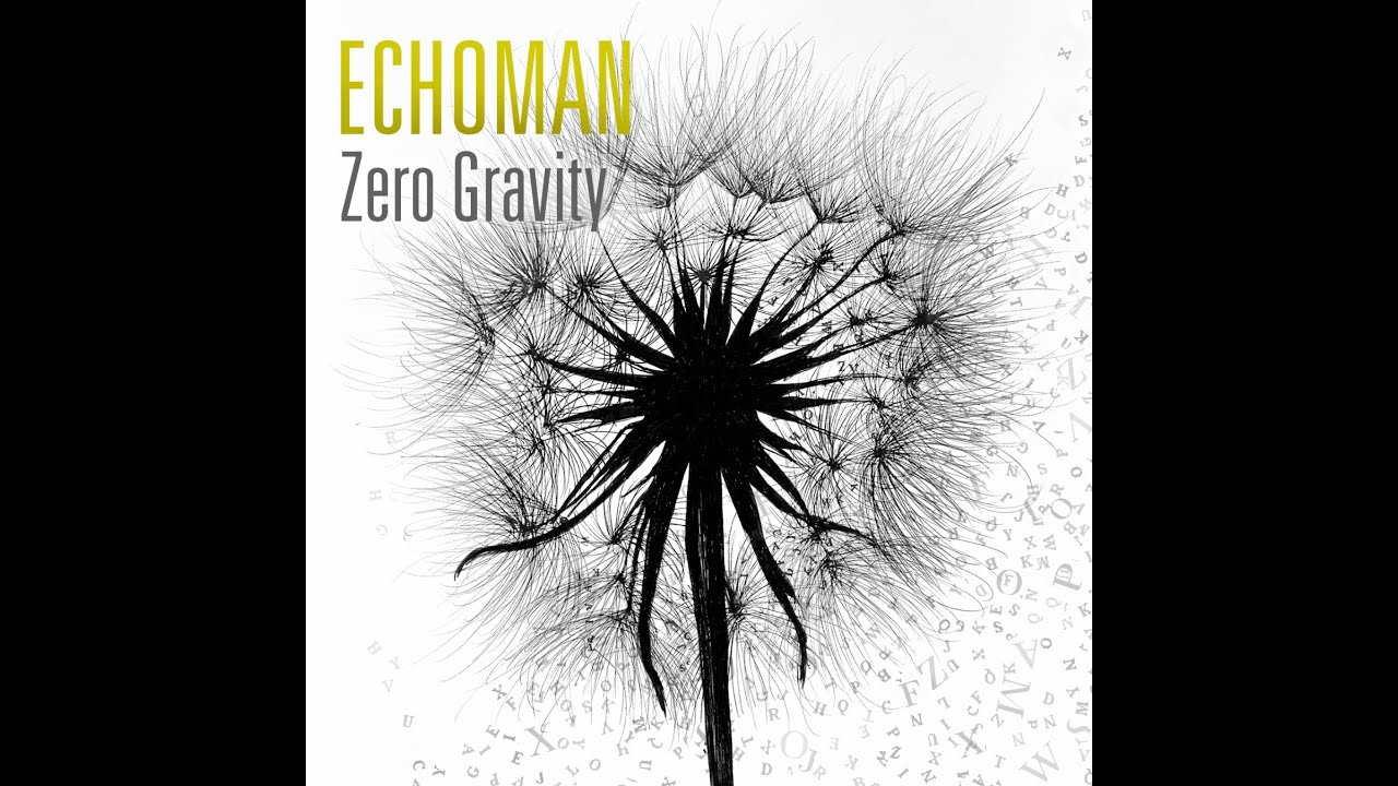 Echoman - Zero Gravity (OFFICIAL UPLOAD)