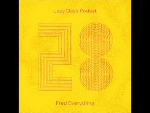 Fred Everything - Lazy Days Podcast 28