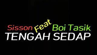 Tengah Sedap - Sisson ( Feat. Boi Tasik ) Lyric