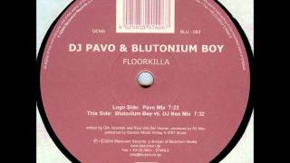 DJ Pavo & Blutonium Boy - Floorkilla (Blutonium Boy vs. DJ Neo Mix)