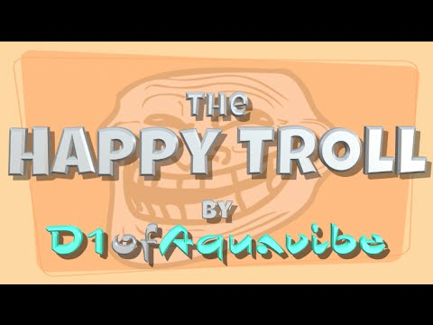 The Happy Troll  (song) - by D1ofAquavibe