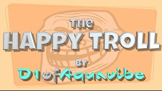Repeat youtube video The Happy Troll  (song) - by D1ofAquavibe