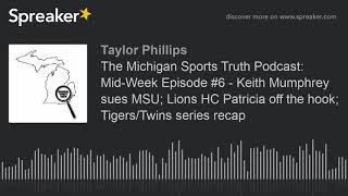 The Michigan Sports Truth Podcast: Mid-Week Episode #6 - Keith Mumphrey sues MSU; Lions HC Patricia