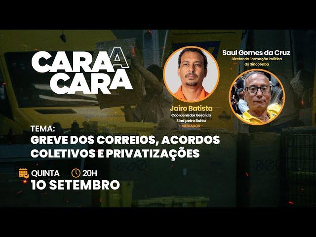 CARA A CARA: Greve dos Correios, Acordos Coletivos e Privatizações