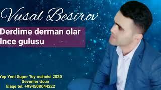 Vusal Besirov - dərdime derman 2020 ( sevgililer ucun super toy mahnisi )