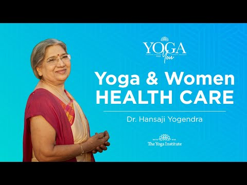 Yoga & You : Yoga and Women's Health Care | Dr. Hansaji Yogendra