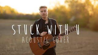 Stuck with U - Ariana Grande & Justin Bieber (Acoustic Cover)
