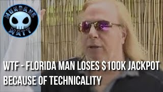 [News] WTF - Florida Man loses $100k jackpot because of technicality