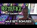 Trying the Beetlejuice Slot Machine! Max Bet BONUS!