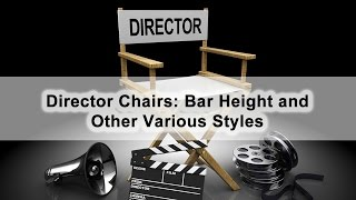 Director Chairs: Bar Height And Other Various Styles