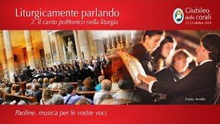 2. Il canto polifonico nella liturgia - Liturgicamente parlando