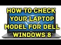 How to check your laptop model for Dell windows 8