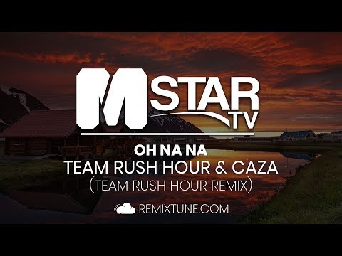 Team Rush Hour & Caza - Oh Na Na (Team Rush Hour Remix)