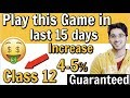 Class 12 Boards : Increase 4-5% : Play This Game In Last 15 Days