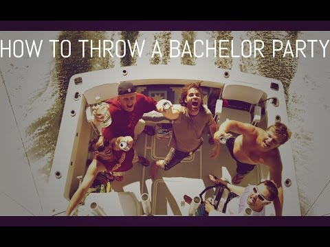 HOW TO THROW A BACHELOR PARTY.
