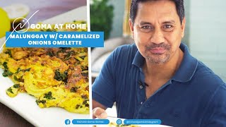 Goma At Home: Omelette With Malunggay And Caramelized Onion