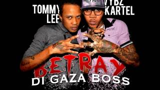 Vybz Kartel Ft Tommy Lee - Betray Di Gaza Boss [Full] Sept 2012