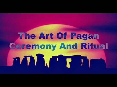 The Art of Pagan Ceremony and Ritual
