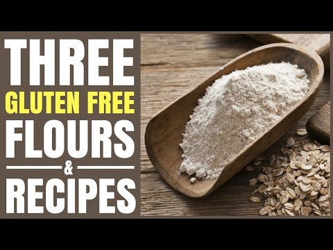 3 GLUTEN FREE FLOURS YOU SHOULD BE USING AND EASY TO MAKE RECIPES
