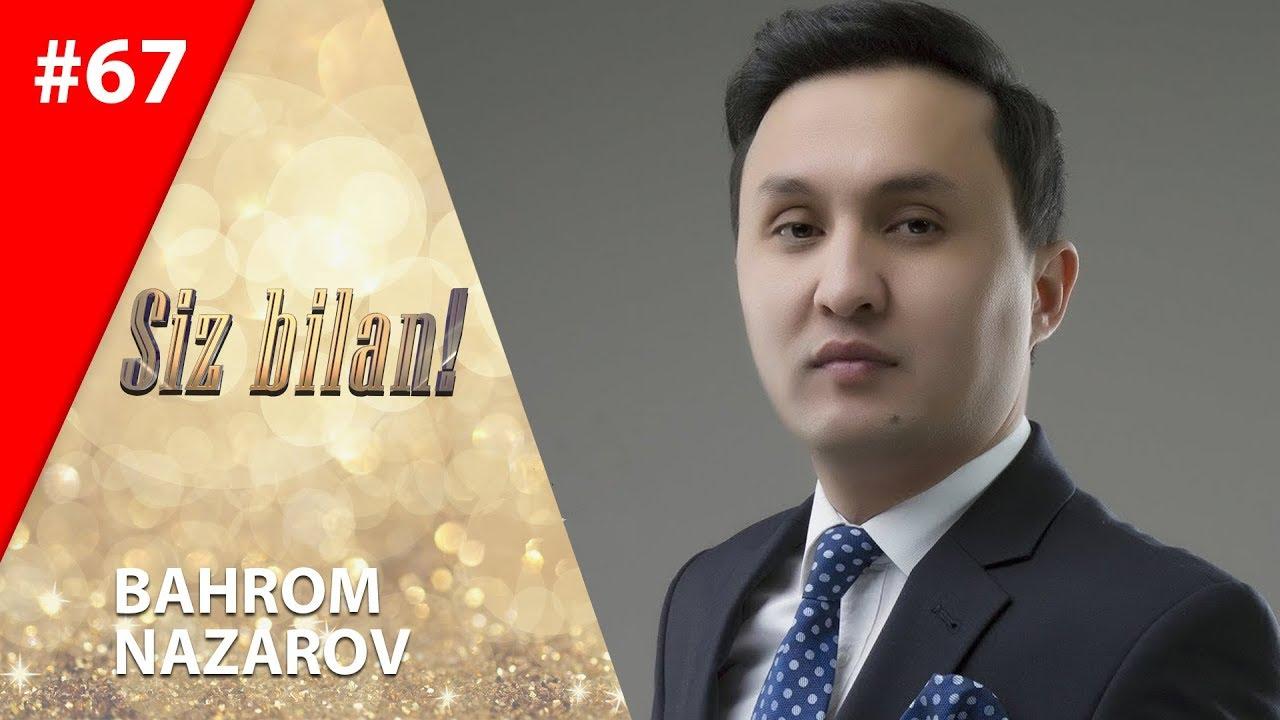 Siz bilan 67-son Bahrom Nazarov