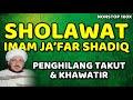 sholawat imam ja'far shadiq - doa mengatasi rasa takut dan cemas