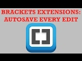 Brackets Extensions - Autosave Every Edit