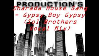 Sharada House Gang  - Gypsy Boy Gypsy Girl(Sol Brothers Vocal Mix)
