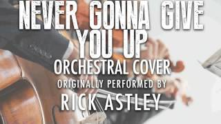 """""""NEVER GONNA GIVE YOU UP"""" BY RICK ASTLEY (ORCHESTRAL COVER TRIBUTE) - SYMPHONIC POP"""
