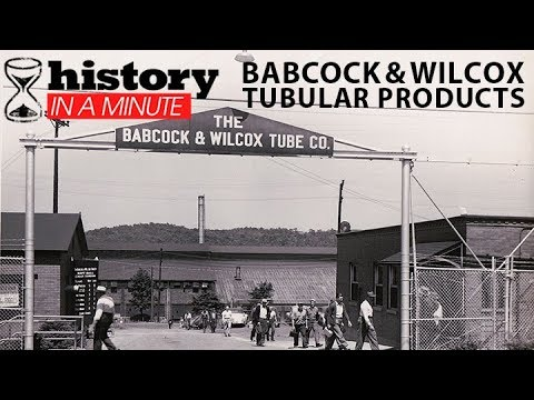 History in a Minute: Babcock & Wilcox Tubular Products