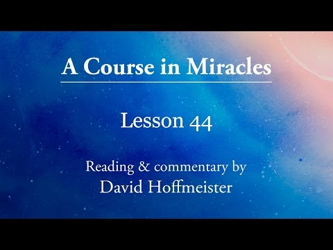 """ACIM Lessons - 44 """"God is the light in which I see"""" Plus Text with David Hoffmeister"""