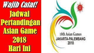 WAJIB CATAT! Jadwal Lengkap Pertandingan Asian Games 2018 Hari Ini #AyoIndonesia