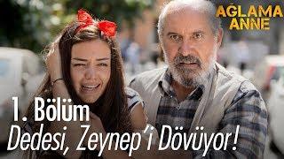 Dedesi, Zeynep'i dövüyor - Ağlama Anne 1. Bölüm