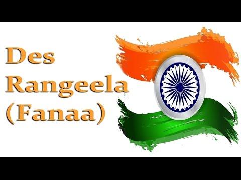 Des Rangeela (Fanaa) || Patriotic Songs