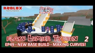 SFG - Roblox - Lumber Tycoon 2 - EP49 - New Base Build - Making Curves!