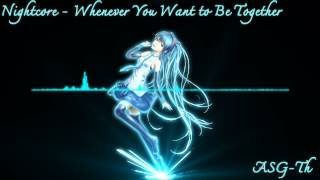 Nightcore - Whenever You Want to Be Together