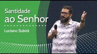 SANTIDADE AO SENHOR - Luciano Subirá