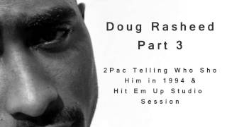 Doug Rasheed Interview Part 3: 2Pac Telling Who Shot Him & The Crazy Energy During Hit Em Up Session