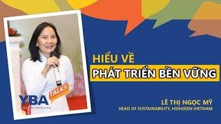 Hiểu về Phát triển bền vững | Lê Thị Ngọc Mỹ | Heineken Vietnam | YBA Talks