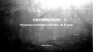 What does cavalierism mean