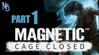 Magnetic Cage Closed Walkthrough Part 1 No Commentary