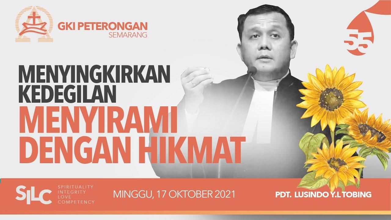 Download MENYINGKIRKAN KEDEGILAN MENYIRAMI DENGAN HIKMAT - IBADAH MINGGU 17 OKT 2021