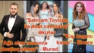 """""""Şəbnəm Tovuzlu ilə duet oxumarıq"""" - Əkizlər, """"Ağlı olan mənimlə dostluq etməz"""" - Murad Arif"""