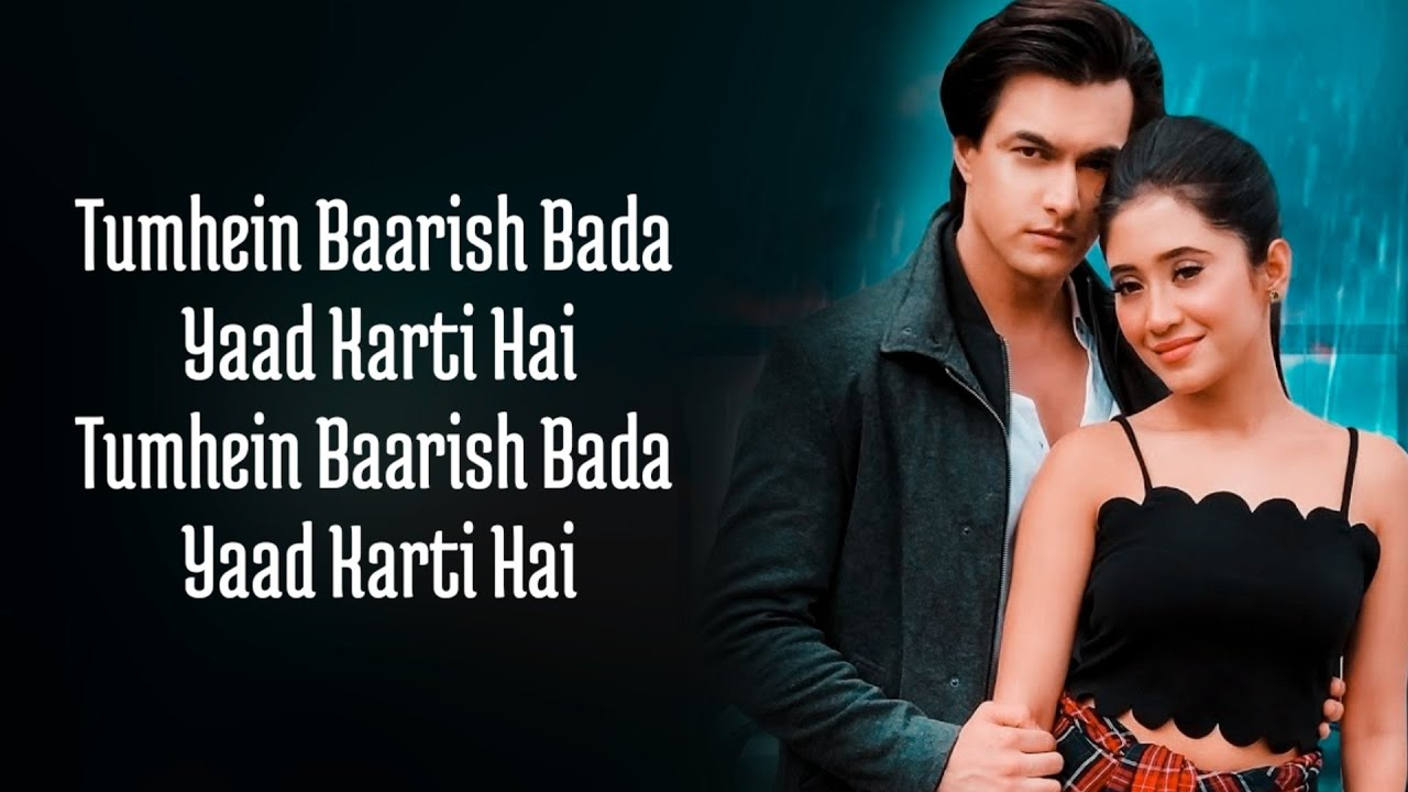 Baarish (Lyrics) Payal Dev,Stebin Ben | Mohsin Khan, Shivangi Joshi |Kunaal V| New Song 2020