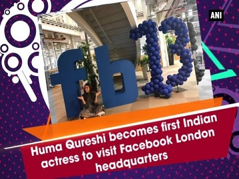 Huma Qureshi becomes first Indian actress to visit Facebook London headquarters - ANI #News