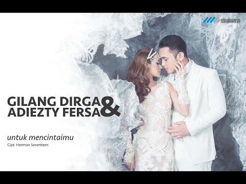 GILANG DIRGA & ADIEZTY FERSA - UNTUK MENCINTAIMU VIDEO LYRIC