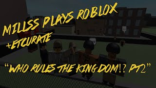 Millss Plays Roblox +EtCurate - Who Rules This Kingdom!? [Pt2]