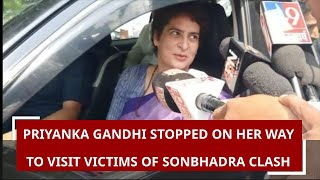 UP: Priyanka Gandhi stopped from visiting Sonbhadra district to meet families of shootout victims