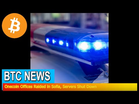 BTC News - Onecoin Offices Raided in Sofia, Servers Shut Down