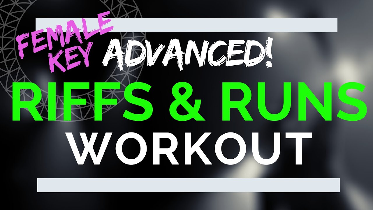 Download Advanced Riffs and Runs Vocal Workout - Female Riff Exercises